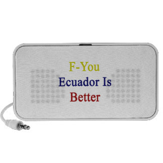 F You Ecuador Is Better Travelling Speakers