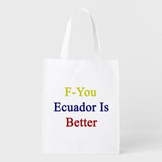 F You Ecuador Is Better Reusable Grocery Bags