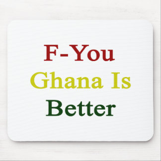 F You Ghana Is Better Mouse Pad