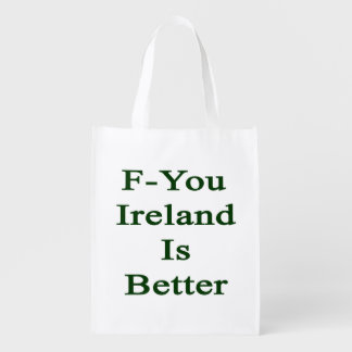 F You Ireland Is Better Grocery Bag