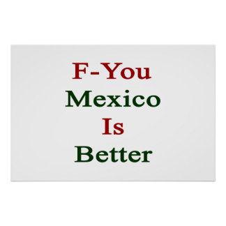 F You Mexico Is Better Poster