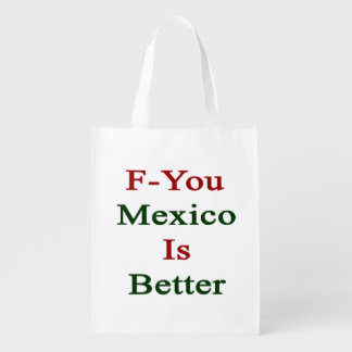 F You Mexico Is Better Market Totes