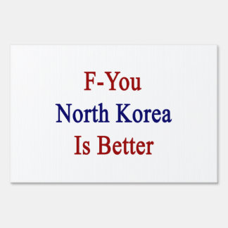 F You North Korea Is Better Lawn Sign