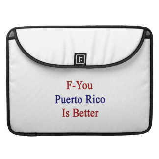 F You Puerto Rico Is Better MacBook Pro Sleeve