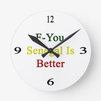 F You Senegal Is Better Round Clock