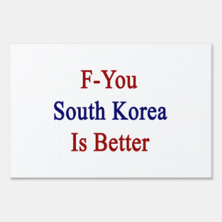 F You South Korea Is Better Lawn Sign