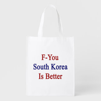 F You South Korea Is Better Market Totes