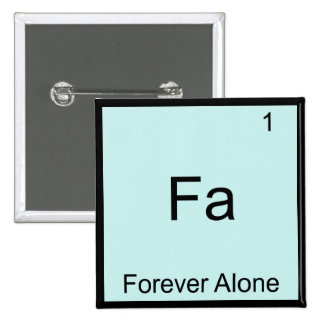 Fa - Forever Alone Funny Element Meme Chemistry Pinback Button