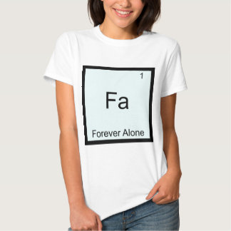 Fa - Forever Alone Funny Element Meme Chemistry Tee Shirt