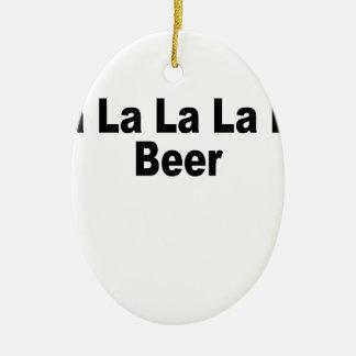 Fa La La La La La La La Beer.png Ceramic Ornament