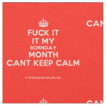 [Crown] fuck it it my bornday month cant keep calm  Fabrics Fabric
