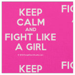 keep calm and fight like a girl  Fabrics Fabric