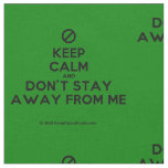 [No sign] keep calm and don't stay away from me  Fabrics Fabric