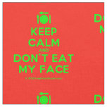 [Cutlery and plate] keep calm and don't eat my face  Fabrics Fabric
