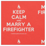 [Campfire] keep calm and marry a firefighter  Fabrics Fabric