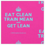 [Crown] eat clean train mean and get lean  Fabrics Fabric
