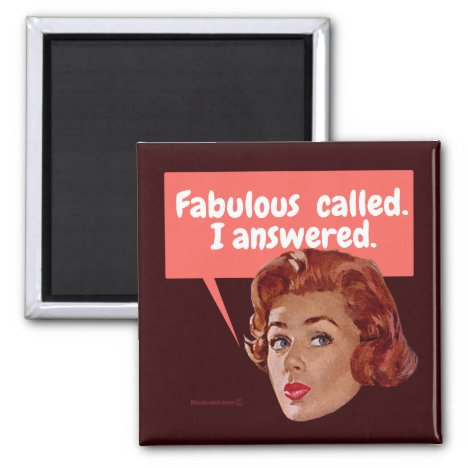Fabulous called. I answered. Magnet