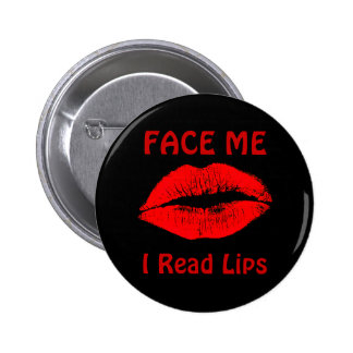 FACE ME, I Read Lips Pinback Button
