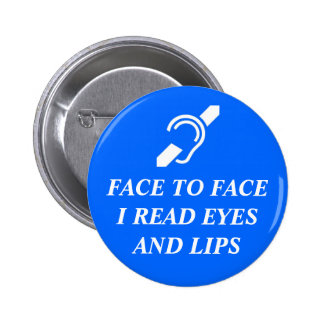 Face To Face I Read Eyes And Lips Pinback Button