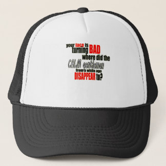 face turning bad calm gentlemen disappear insult s trucker hat