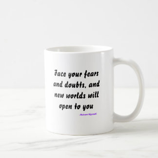 Face your fears and doubts, and new worlds will... coffee mug