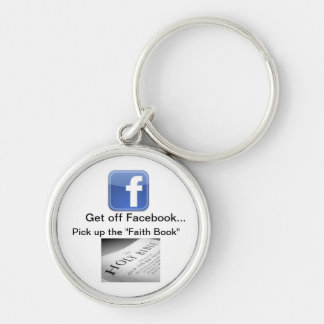 facebook, bible1, Get off Facebook..., Pick up ... Silver-Colored Round Keychain