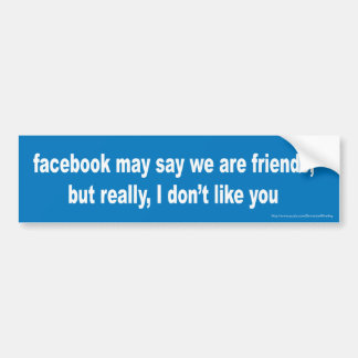 Facebook may say we are friends but... Bumper Stic Bumper Sticker