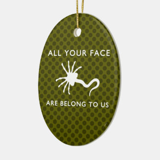 Facehugger - All Your Face Are Belong to Us Ceramic Ornament