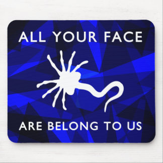 Facehugger - All Your Face Are Belong to Us Mouse Pad