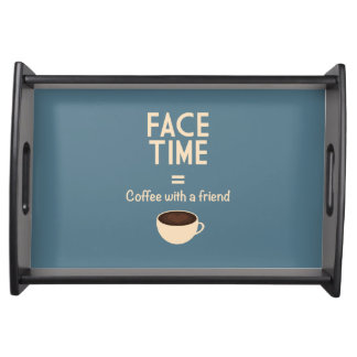 FaceTime = Coffee with a Friend Service Trays