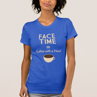 FaceTime = Coffee with a Friend T-Shirt