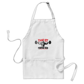FACK OFF PUMPING IRON IF YOUR FIT I WILL CALL YOU. ADULT APRON