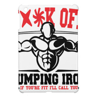FACK OFF PUMPING IRON IF YOUR FIT I WILL CALL YOU. COVER FOR THE iPad MINI