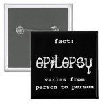 fact: epilepsy varies pinback button
