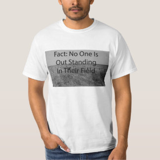 Fact: No One Is Out Standing In Their Field T-Shirt