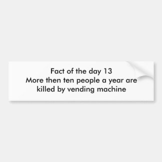 Fact of the day 13 bumper sticker