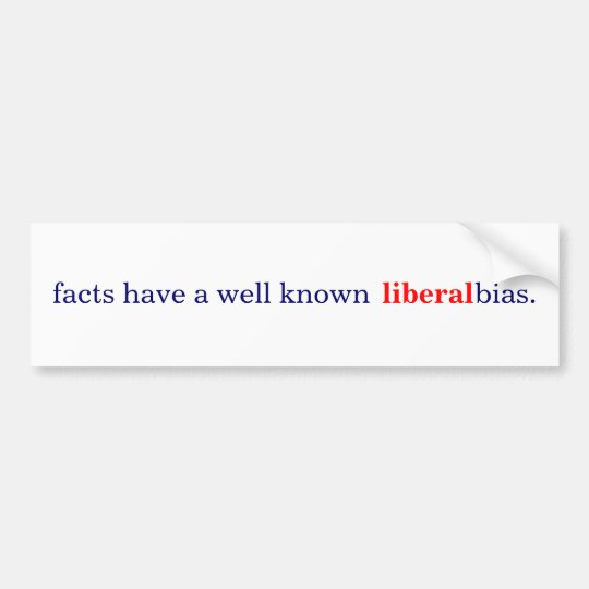 facts have a well known liberal bias bumper sticker