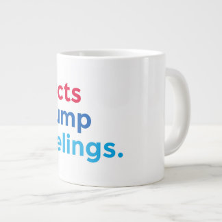 Facts trump feelings giant coffee mug