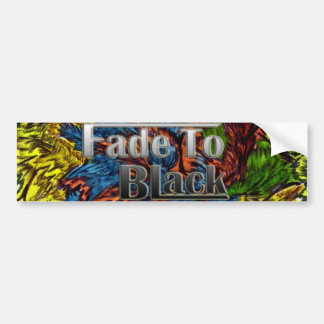 Fade To Black bumper sticker