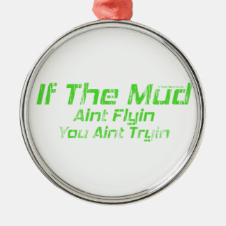 Faded Green If The Mud Aint Flyin You Aint Tryin Metal Ornament