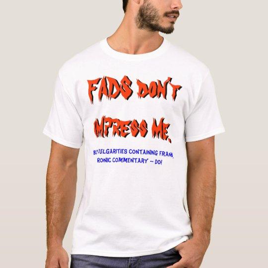 FADS don't impress me ... T-Shirt