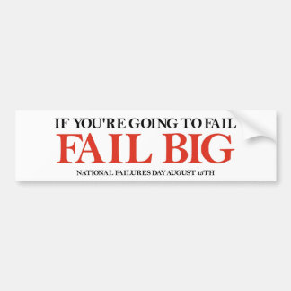 Fail Big (National Failures Day) Bumper Sticker