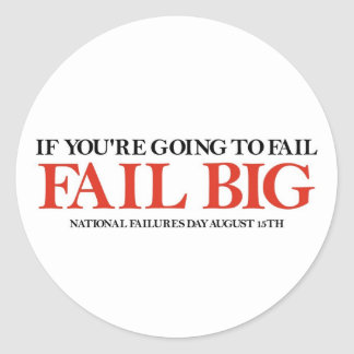 Fail Big (National Failures Day) Classic Round Sticker