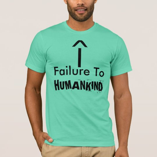 Fail To Human KIND T-Shirt