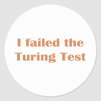 Failed the Turing Test Classic Round Sticker