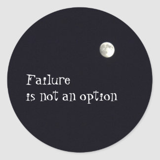 Failure in not an option classic round sticker
