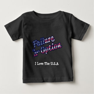 Failure is not a option in american colors. baby T-Shirt