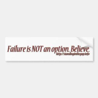 Failure is NOT an option. Believe. Bumpersticker Bumper Sticker