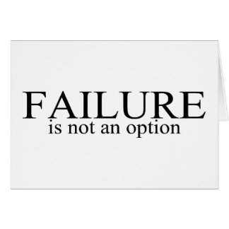 Failure Is Not An Option Greeting Cards