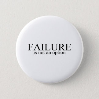 Failure Is Not An Option Pinback Button